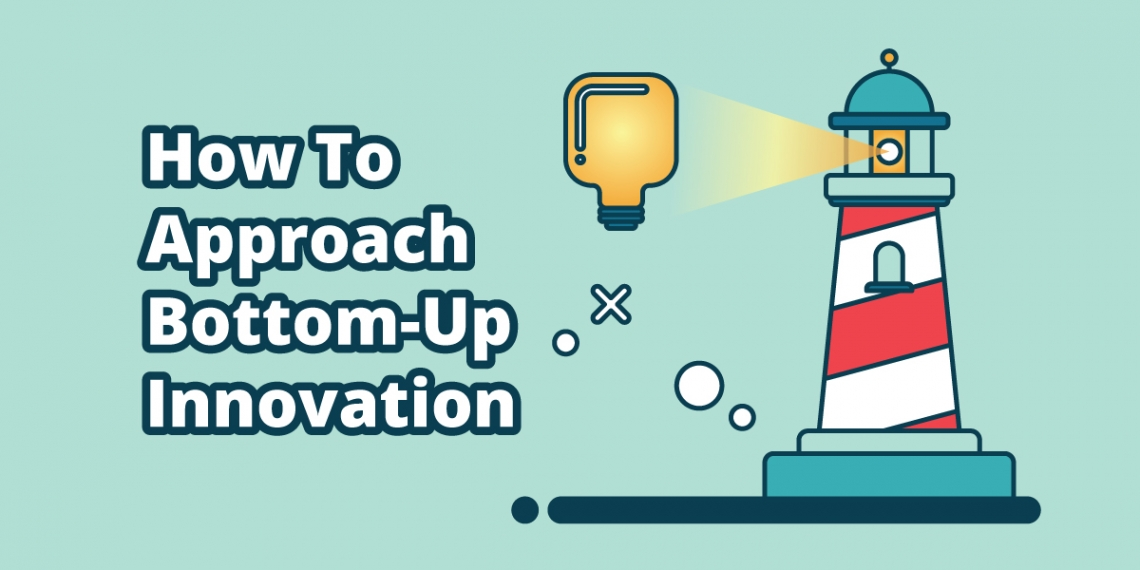 How To Approach Bottom-Up Innovation