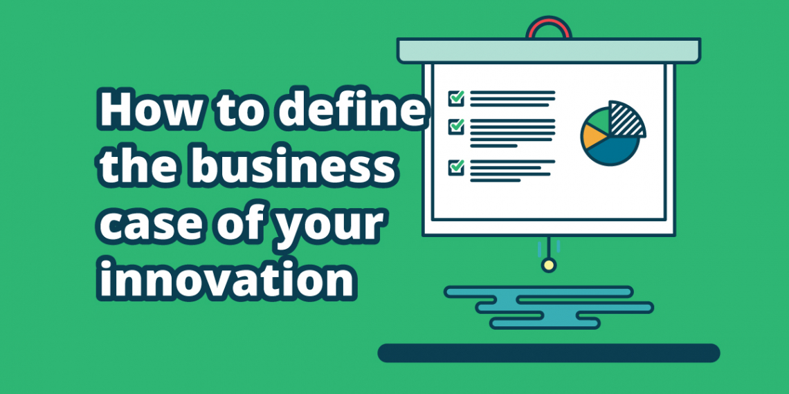 How to define the business case of your innovation