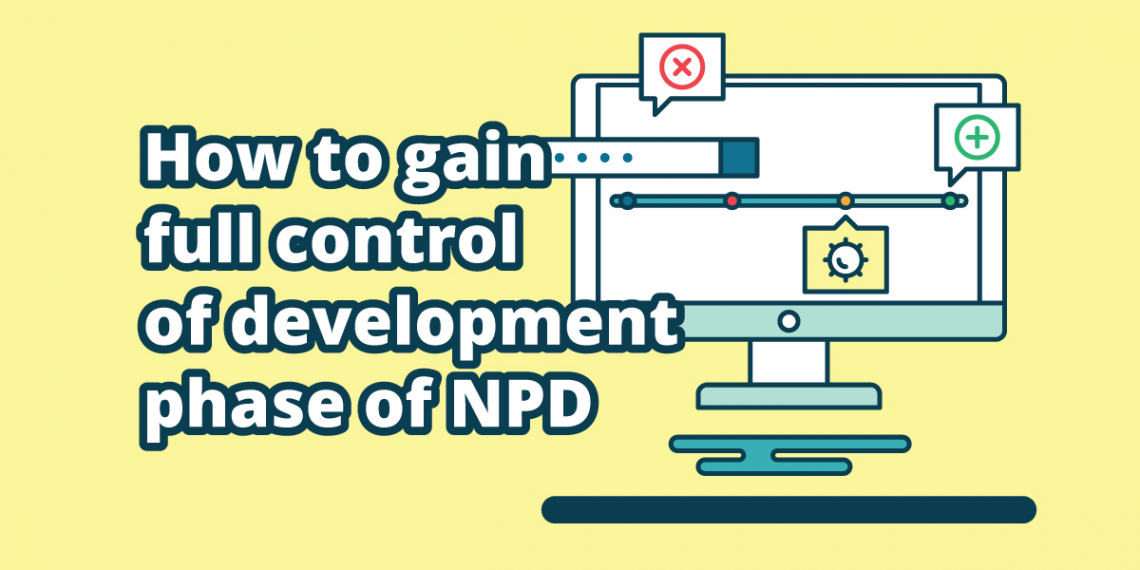 How to gain full control of the development phase of NPD